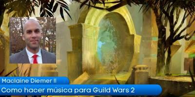 Maclaine Diemer: Como hacer musica para Guild Wars 2